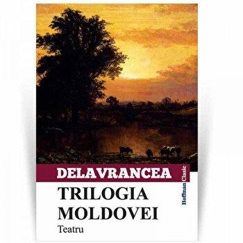 Trilogia Moldovei/Barbu Stefanescu Delavrancea de la Hoffman