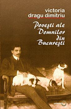 Povesti ale Domnilor din Bucuresti/Victoria Dragu-Dimitriu de la Vremea