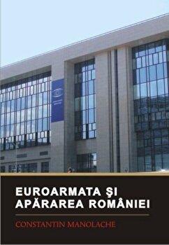 Euroarmata si apararea Romaniei/Constantin Manolache