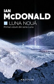 Luna noua (Seria Luna, partea I)/Ian Mcdonald de la Nemira