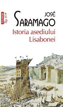 Istoria asediului Lisabonei (Top 10+)/Jose Saramago de la Polirom