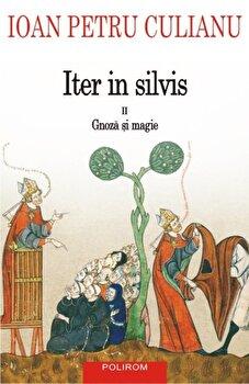 Iter in silvis. Gnoza si magie, Vol. 2/Ioan Petru Culianu de la Polirom