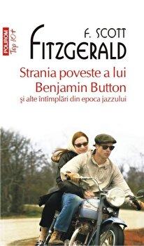 Strania poveste a lui Benjamin Button si alte intimplari din epoca jazzului (Top 10+)/Francis Scott Fitzgerald de la Polirom