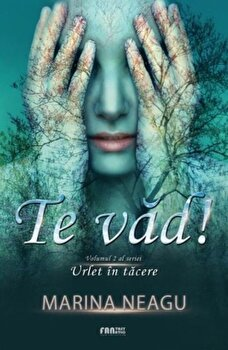 Te vad! – Vol. 2 al seriei Urlet in tacere/Marina Neagu de la Quantum Publishers