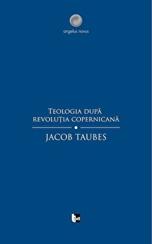 Teologia dupa revolutia copernicana/Jacob Taubes