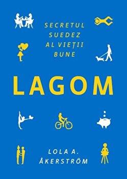 Lagom. Secretul suedez al vietii bune/Lola A. Akerstrom