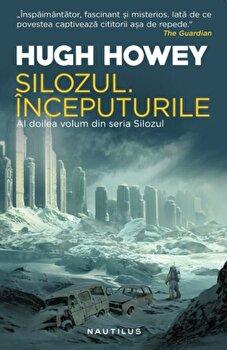 Silozul. Inceputurile/Hugh Howey de la Nemira