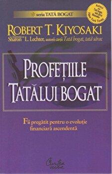 Profetiile tatalui bogat/Robert T. Kiyosaki, Sharon L. Lechter de la Curtea Veche