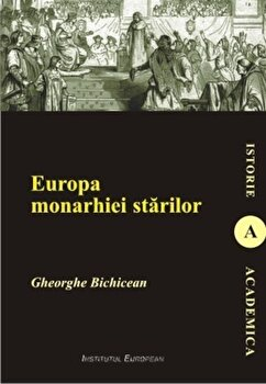 Europa monarhiei starilor/Gheorghe Bichicean de la Institutul European