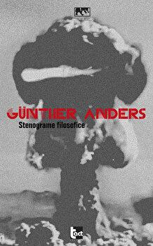 Stenograme filosofice/Gunther Anders de la Tact