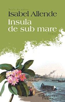 Insula de sub mare/Isabel Allende de la Humanitas Fiction