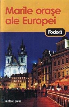 Marile orase ale Europei – Fodor's/*** de la Meteor Press