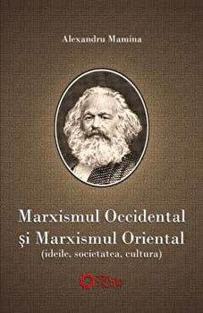 Marxismul occidental si marxismul oriental. Ideile, societatea si cultura/Alexandru Mamina de la Cetatea de Scaun