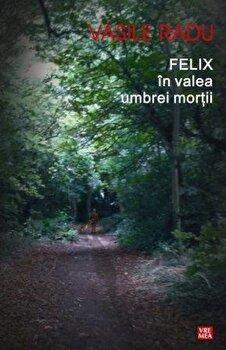 Felix in valea umbrei mortii/Vasile Radu