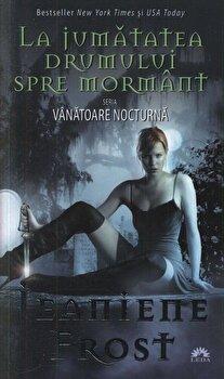 La jumatatea drumului spre mormant, Vanatoare nocturna, Vol. 1/Jeaniene Frost de la Leda