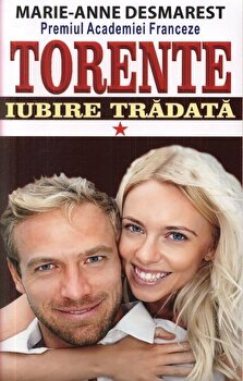 Torente - Iubire tradata. Vol. I/Marie Anne Desmarest