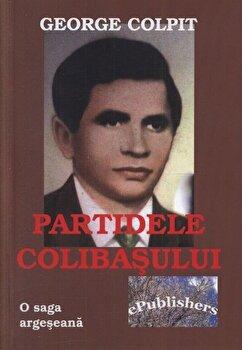 Partidele Colibasului. O saga argeseana/George Colpit