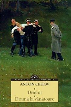 Duelul. Drama la vanatoare/Anton Cehov de la Corint