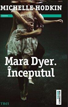 Mara Dyer. Inceputul/Michelle Hodkin de la Trei