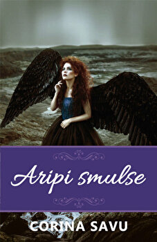 Aripi Smulse (vol. 1)/Corina Savu de la Smart Publishing