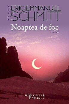 Noaptea de foc/Eric-Emmanuel Schmitt de la Humanitas Fiction
