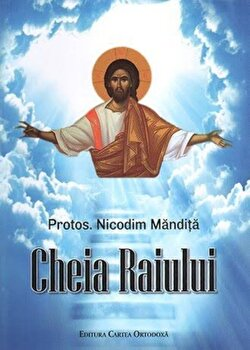Cheia Raiului/Protos. Nicodim Mandita de la Cartea Ortodoxa
