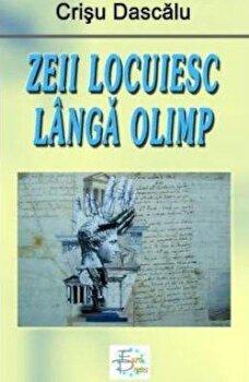 Zeii locuiesc langa Olimp/Crisu Dascalu de la EuroPress