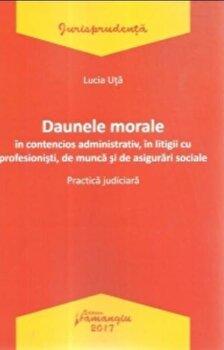 Daunele morale in contencios administrativ, in litigii cu profesionisti, de munca si de asigurari sociale/Lucia Uta de la Hamangiu