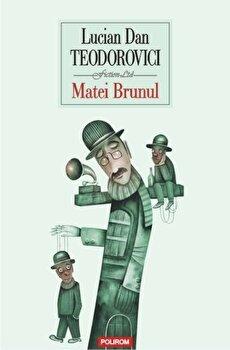 Matei Brunul/Lucian Dan Teodorovici de la Polirom