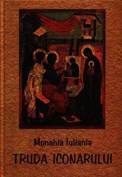Truda iconarului/Monahia Iuliania de la Sophia