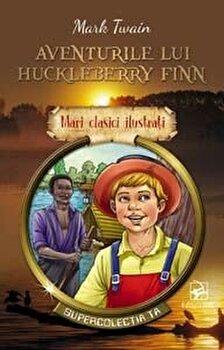 Aventurile lui Huckleberry Finn. Mari clasici ilustrati/Mark Twain de la ARC