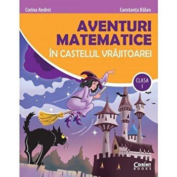 Aventuri matematice in castelul vrajitoarei. Clasa I/Constanta Balan, Corina Andrei de la Corint