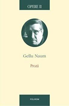 Opere II. Proza/Gellu Naum de la Polirom