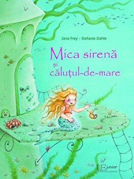 Mica sirena si calutul-de-mare/Jana Frey, Stefanie Dahle de la Univers Enciclopedic Books