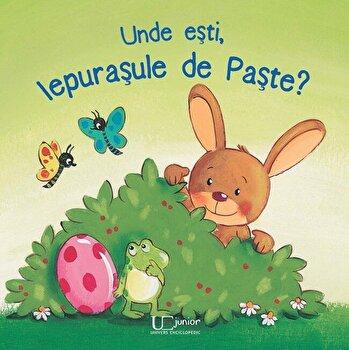 Unde esti, Iepurasule de Paste'/Maria Hock, Sabine Kraushaar de la Univers Enciclopedic Books