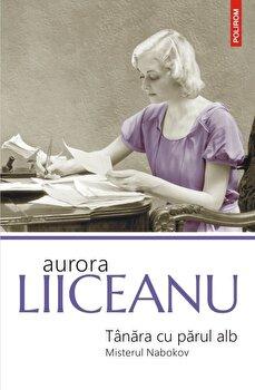 Tanara cu parul alb. Misterul Nabokov/Aurora Liiceanu de la Polirom