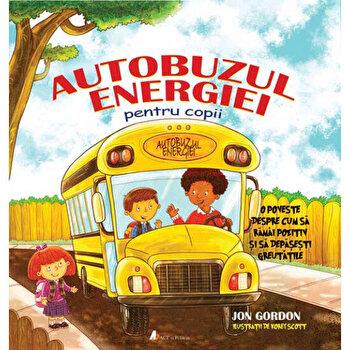 Autobuzul Energiei pentru Copii: O poveste despre cum sa ramai pozitiv si sa depasesti greutatile/Jon Gordon de la Act si Politon