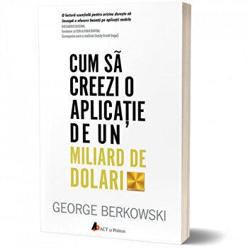 Cum sa creezi o aplicatie de un miliard de dolari/George Berkowski de la Act si Politon