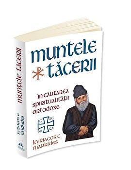 Muntele Tacerii: in cautarea spiritualitatii ortodoxe/Kyriacos C. Markides de la Herald