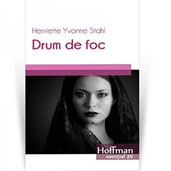 Drum de foc/Henriette Yvonne Stahl de la Hoffman