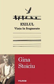 Exilul. Viata in fragmente/Gina Stoiciu de la Polirom