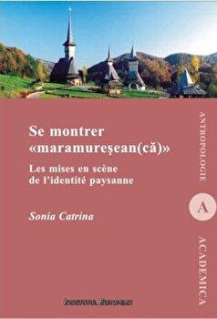Se montrer maramuresean(ca). Les mises en scene de l'identite paysanne/Sonia Catrina