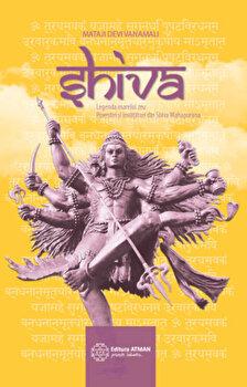 Shiva. Legenda marelui zeu, povestiri si invataturi din Shiva Mahapurana/Mataji Devi Vanamali de la ATMAN