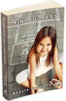 Mindfulness - 8 pasi catre fericire/Bhante Henepola Gunaratana
