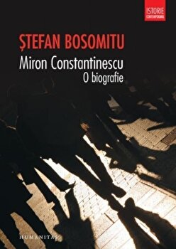 Miron Constantinescu. O biografie/Stefan Bosomitu de la Humanitas