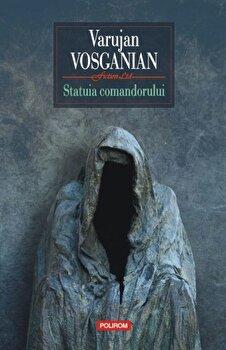 Statuia comandorului/Varujan Vosganian de la Polirom