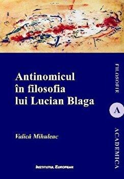 Antinomicul in filosofia lui Lucian Blaga/Valica Mihuleac de la Institutul European