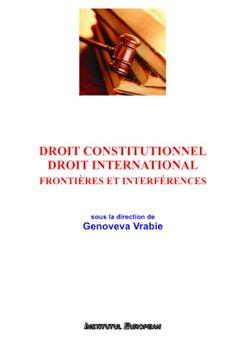 Droit constitutionnel. Droit international. Frontieres et interferences/Genoveva Vrabie de la Institutul European