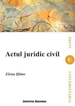 Actul juridic civil/Elena Iftime