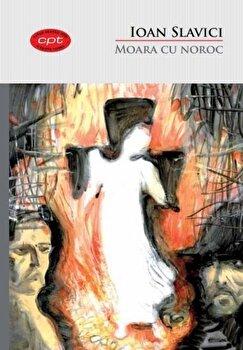 Moara cu noroc. Vol. 4/Ioan Slavici de la Litera